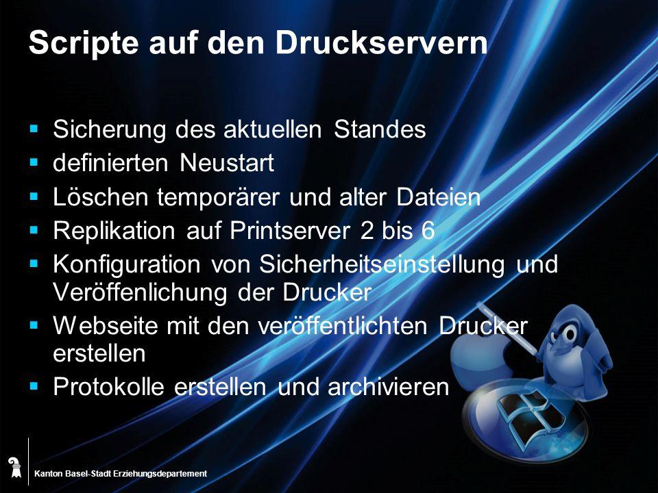 Kanton Basel-Stadt Scripte auf den Druckservern Sicherung des aktuellen Standes definierten Neustart Löschen temporärer und alter Dateien Replikation