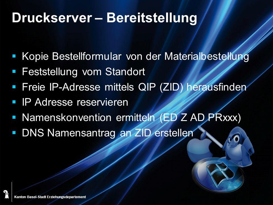 Kanton Basel-Stadt Druckserver – Bereitstellung Kopie Bestellformular von der Materialbestellung Feststellung vom Standort Freie IP-Adresse mittels QI