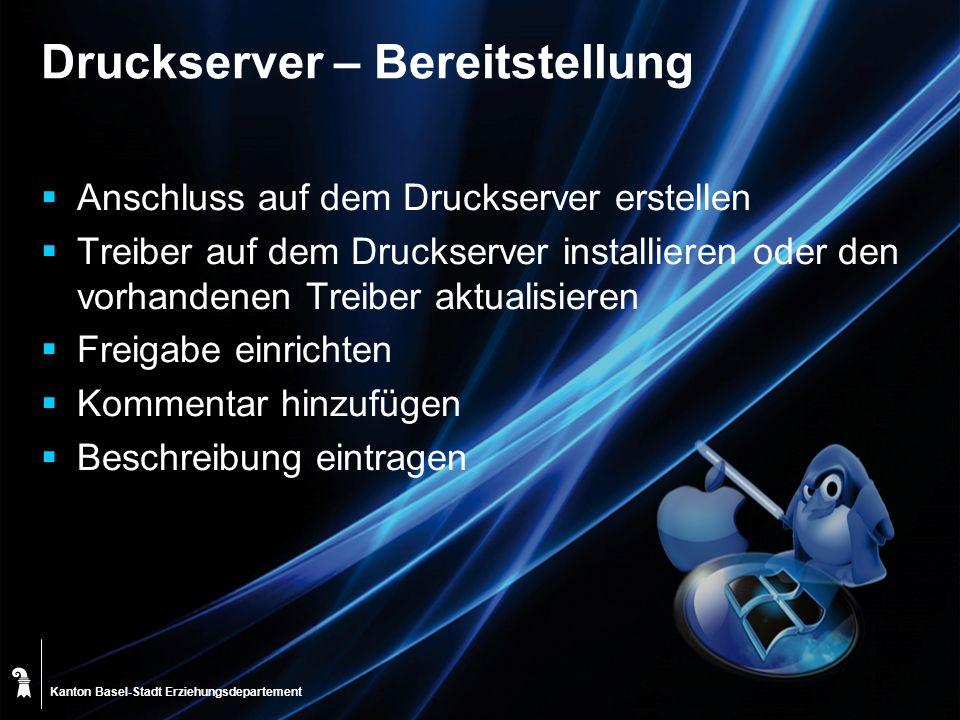 Kanton Basel-Stadt Druckserver – Bereitstellung Anschluss auf dem Druckserver erstellen Treiber auf dem Druckserver installieren oder den vorhandenen