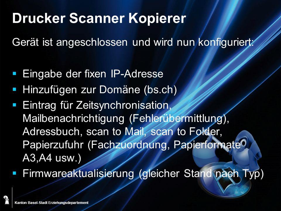 Kanton Basel-Stadt Drucker Scanner Kopierer Gerät ist angeschlossen und wird nun konfiguriert: Eingabe der fixen IP-Adresse Hinzufügen zur Domäne (bs.