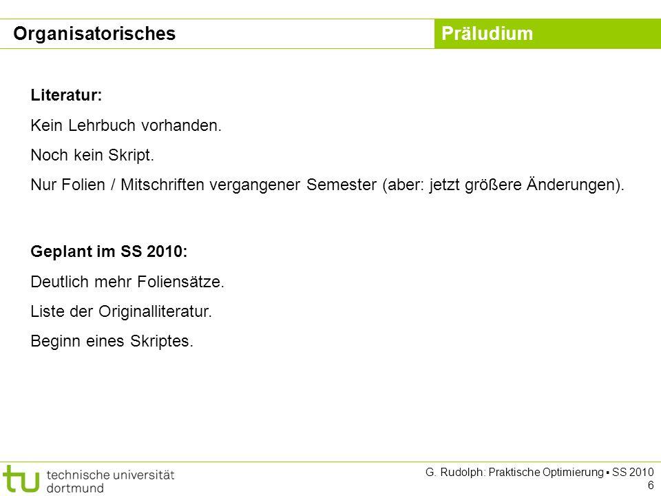 Präludium G. Rudolph: Praktische Optimierung SS 2010 6 Literatur: Kein Lehrbuch vorhanden.