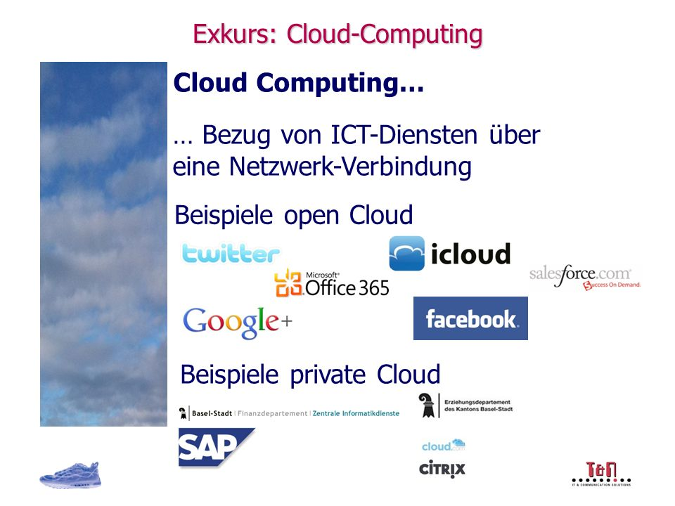 Exkurs: Cloud-Computing Cloud Computing… … Bezug von ICT-Diensten über eine Netzwerk-Verbindung Beispiele open Cloud Beispiele private Cloud