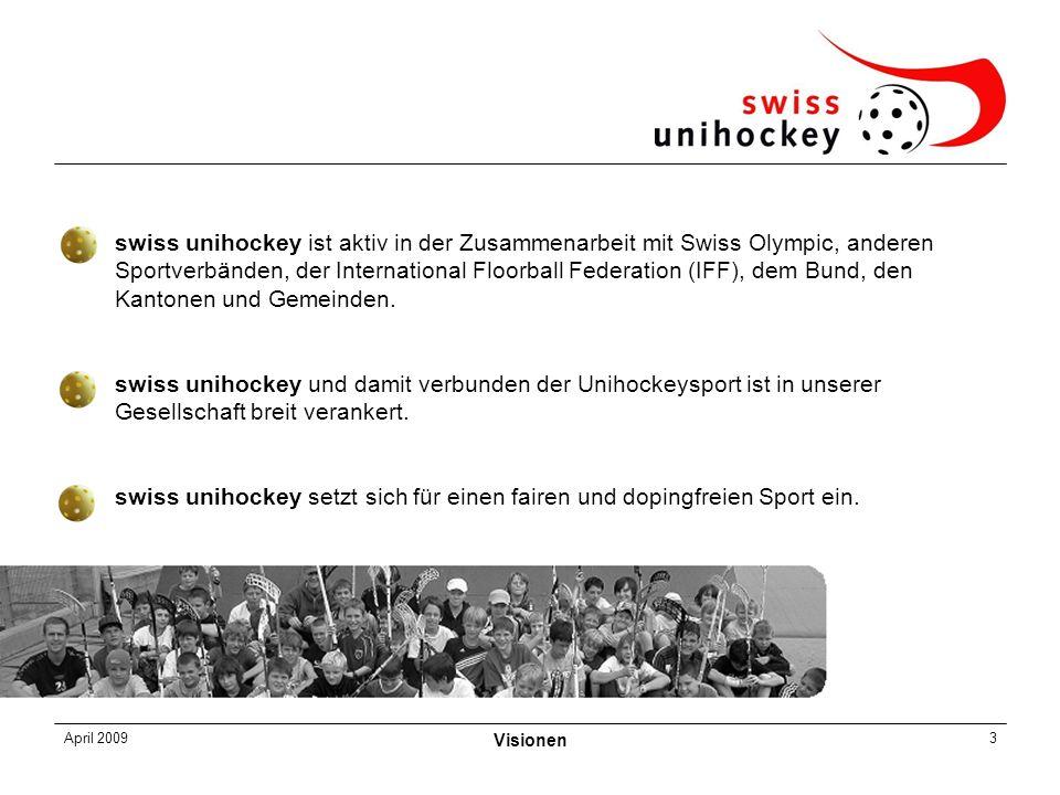 April 2009 Visionen 3 swiss unihockey ist aktiv in der Zusammenarbeit mit Swiss Olympic, anderen Sportverbänden, der International Floorball Federation (IFF), dem Bund, den Kantonen und Gemeinden.