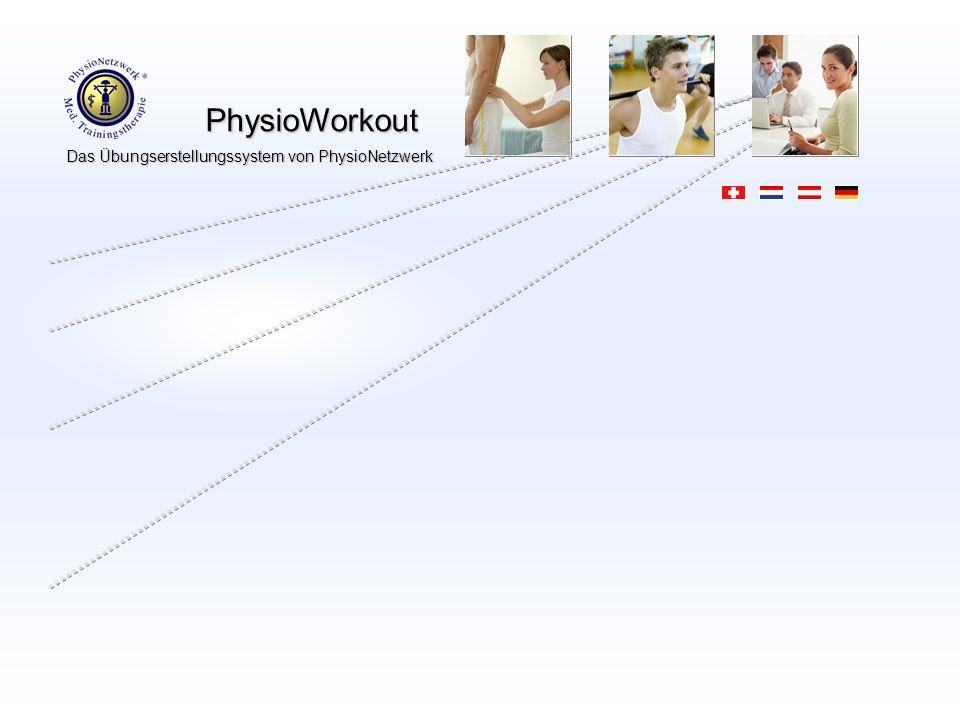 PhysioWorkout PhysioWorkout Das Übungserstellungssystem von PhysioNetzwerk Diese Präsentation soll Ihnen einen Eindruck über eines der PhysioNetzwerk Support Systeme verschaffen