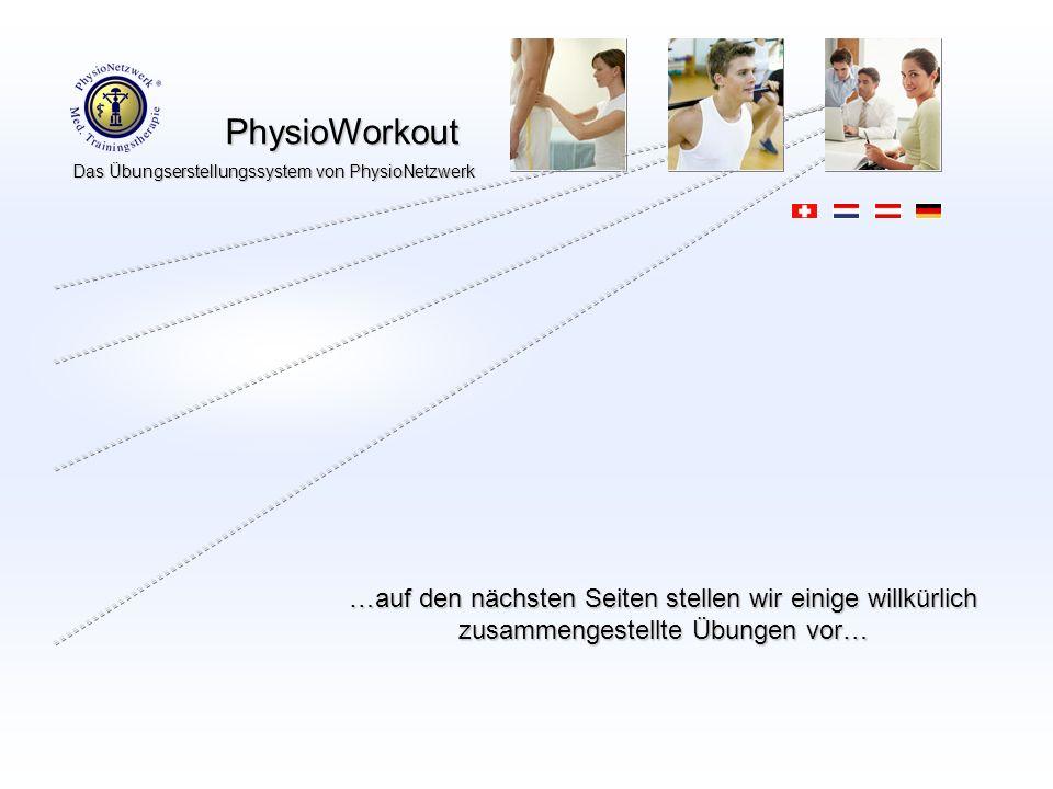 PhysioWorkout PhysioWorkout Das Übungserstellungssystem von PhysioNetzwerk …auf den nächsten Seiten stellen wir einige willkürlich zusammengestellte Ü