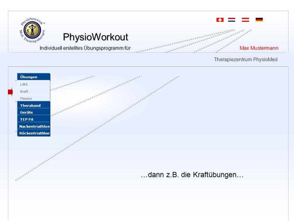 PhysioWorkout PhysioWorkout Individuell erstelltes Übungsprogramm für Max Mustermann Individuell erstelltes Übungsprogramm für Max Mustermann Therapie