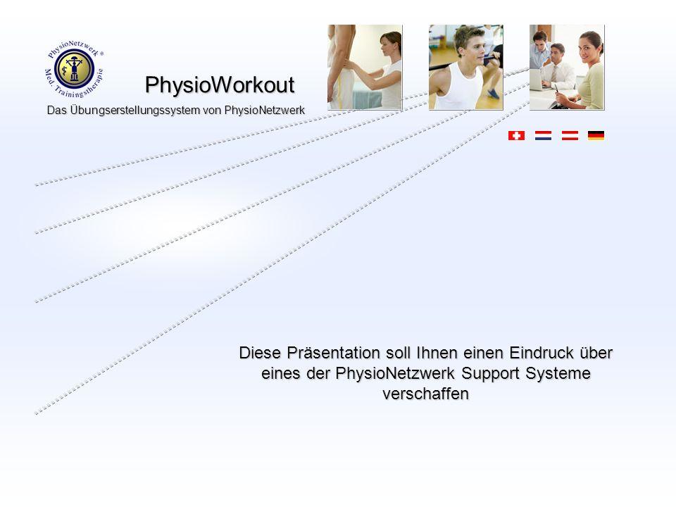 PhysioWorkout PhysioWorkout Das Übungserstellungssystem von PhysioNetzwerk Diese Präsentation soll Ihnen einen Eindruck über eines der PhysioNetzwerk