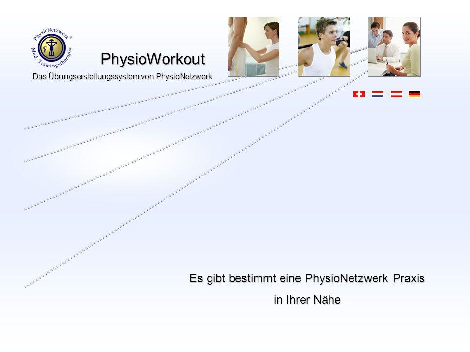 PhysioWorkout PhysioWorkout Das Übungserstellungssystem von PhysioNetzwerk Es gibt bestimmt eine PhysioNetzwerk Praxis in Ihrer Nähe