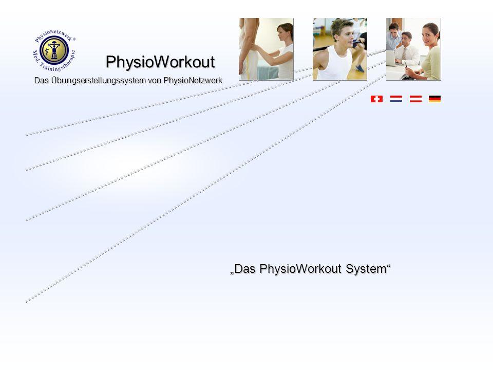 PhysioWorkout PhysioWorkout Das Übungserstellungssystem von PhysioNetzwerk Ein Übungserstellungssystem mit deutlichen und modernen Bildern