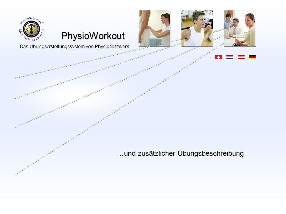 PhysioWorkout PhysioWorkout Das Übungserstellungssystem von PhysioNetzwerk Ihr/e Therapeut/in hat für Sie die Wahlmöglichkeit aus ungefähr 2000 Übungen…..