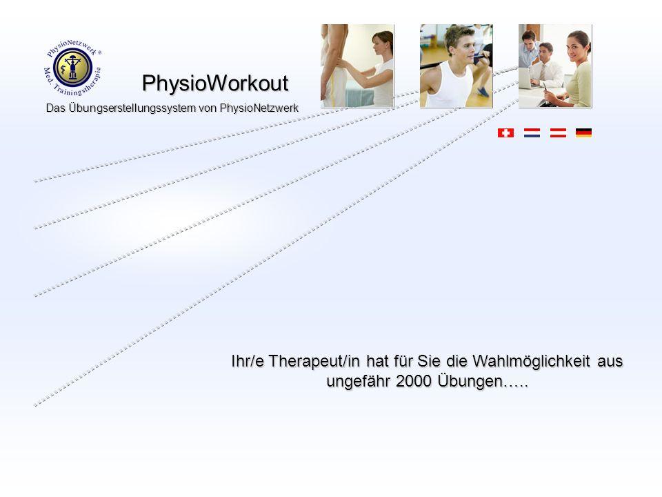 PhysioWorkout PhysioWorkout Das Übungserstellungssystem von PhysioNetzwerk Ihr/e Therapeut/in hat für Sie die Wahlmöglichkeit aus ungefähr 2000 Übunge