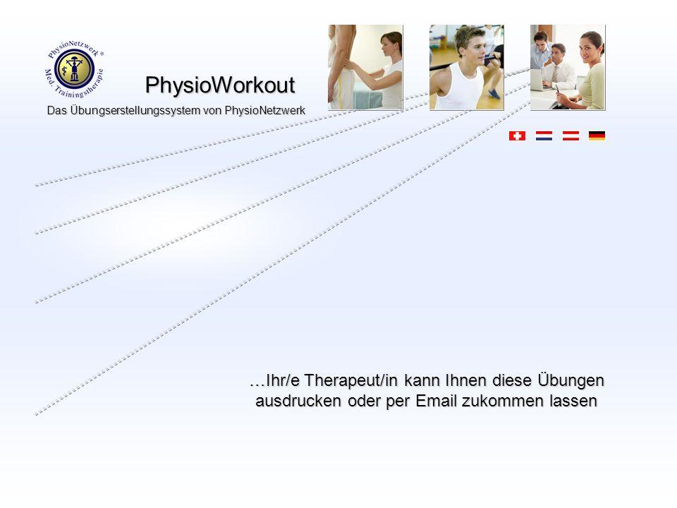 PhysioWorkout PhysioWorkout Das Übungserstellungssystem von PhysioNetzwerk Fragen Sie Ihre/n PhysioNetzwerk Praxistherapeut/in nach Hausübungen, man wird Ihnen gerne weiterhelfen………