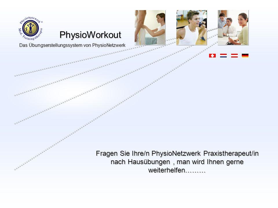 PhysioWorkout PhysioWorkout Das Übungserstellungssystem von PhysioNetzwerk Fragen Sie Ihre/n PhysioNetzwerk Praxistherapeut/in nach Hausübungen, man w