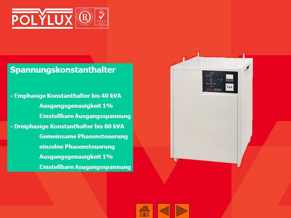 Spannungskonstanthalter - Einphasige Konstanthalter bis 40 kVA Ausgangsgenauigkeit 1% Einstellbare Ausgangsspannung - Dreiphasige Konstanthalter bis 8