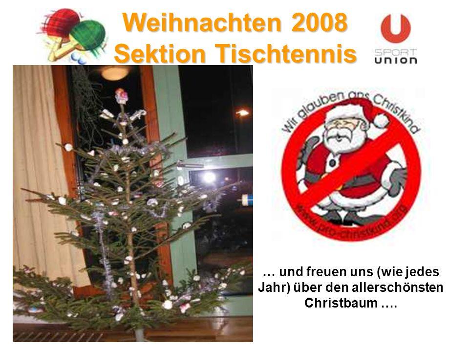 Weihnachten 2008 Sektion Tischtennis … und freuen uns (wie jedes Jahr) über den allerschönsten Christbaum ….