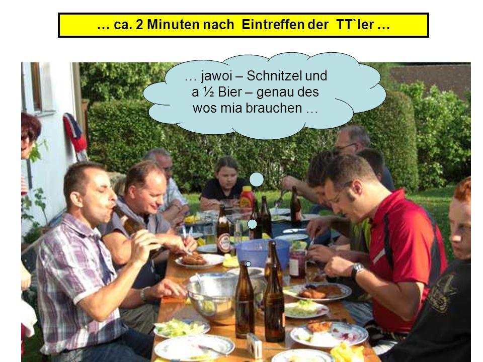 … jawoi – Schnitzel und a ½ Bier – genau des wos mia brauchen … … ca. 2 Minuten nach Eintreffen der TT`ler …