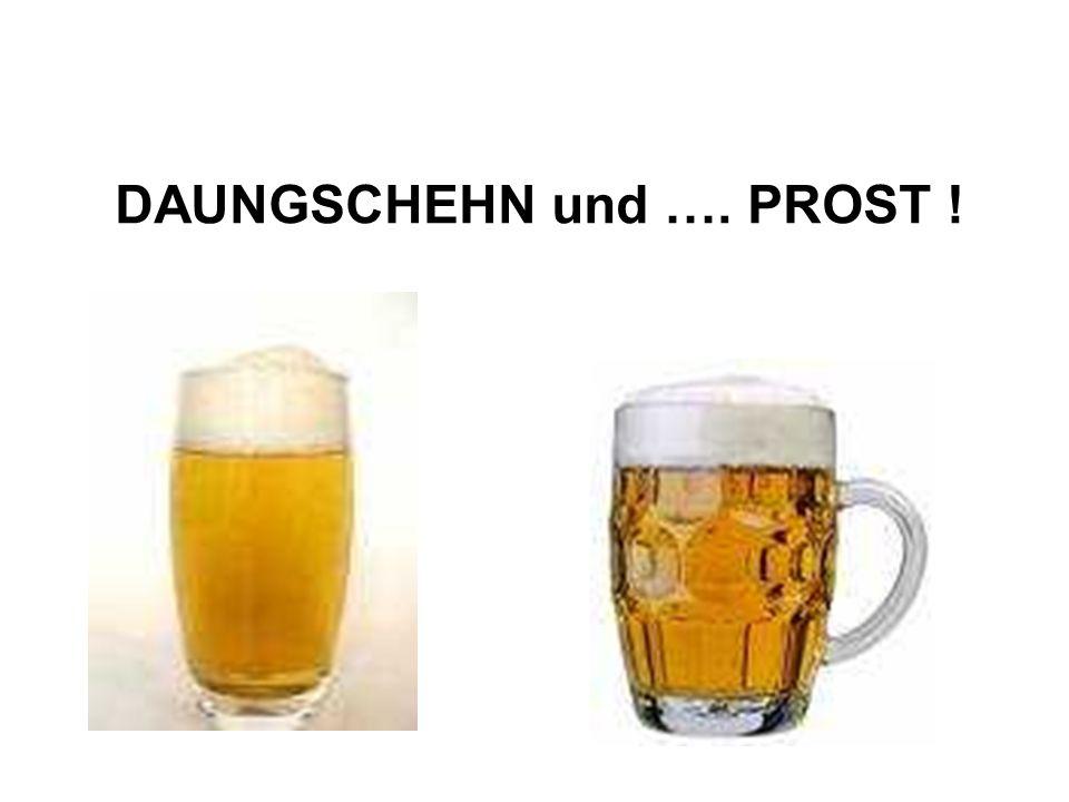 DAUNGSCHEHN und …. PROST !