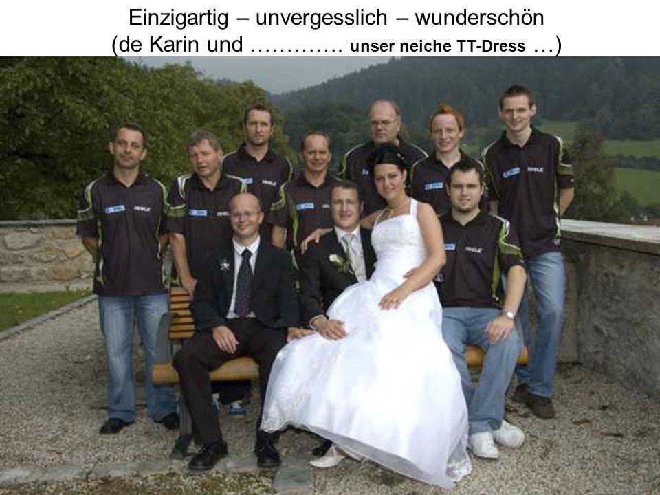 Einzigartig – unvergesslich – wunderschön (de Karin und …………. unser neiche TT-Dress …)