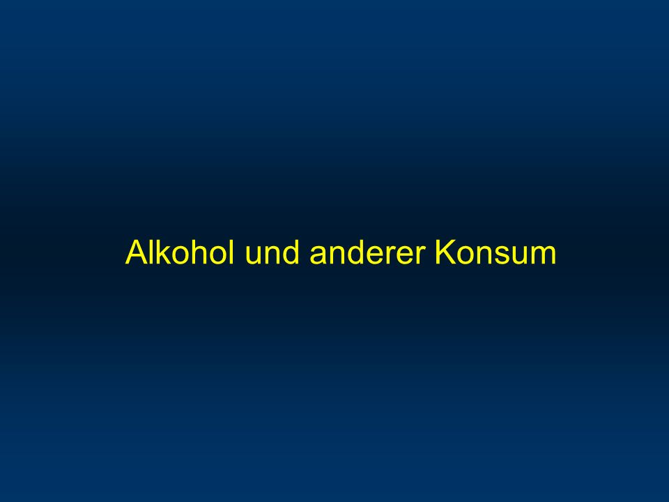 Alkohol und anderer Konsum