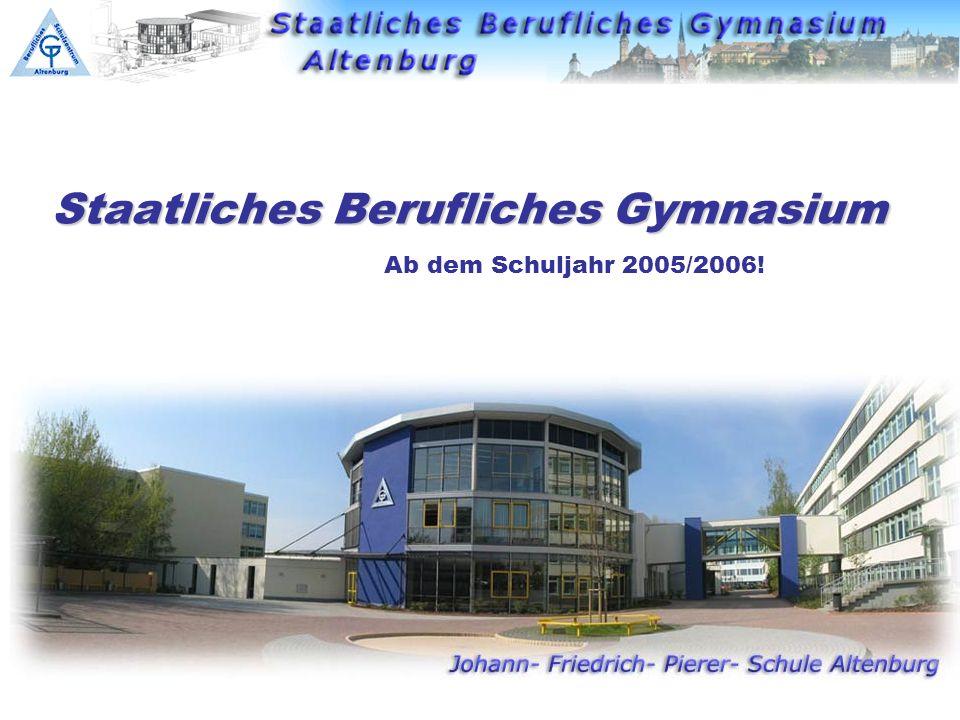 Staatliches Berufliches Gymnasium Ab dem Schuljahr 2005/2006!