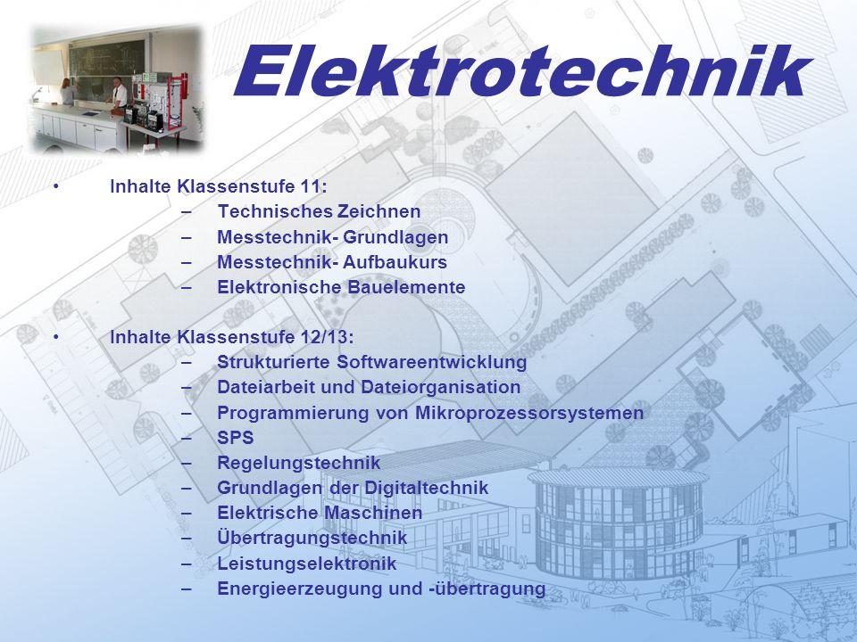 Elektrotechnik Inhalte Klassenstufe 11: –Technisches Zeichnen –Messtechnik- Grundlagen –Messtechnik- Aufbaukurs –Elektronische Bauelemente Inhalte Kla