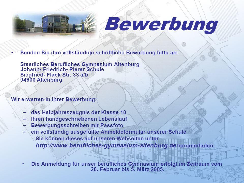 Bewerbung Senden Sie ihre vollständige schriftliche Bewerbung bitte an: Staatliches Berufliches Gymnasium Altenburg Johann- Friedrich- Pierer Schule S