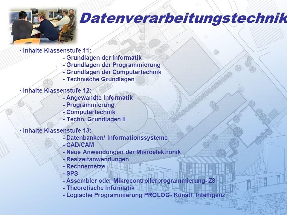 Datenverarbeitungstechnik · Inhalte Klassenstufe 11: - Grundlagen der Informatik - Grundlagen der Programmierung - Grundlagen der Computertechnik - Te
