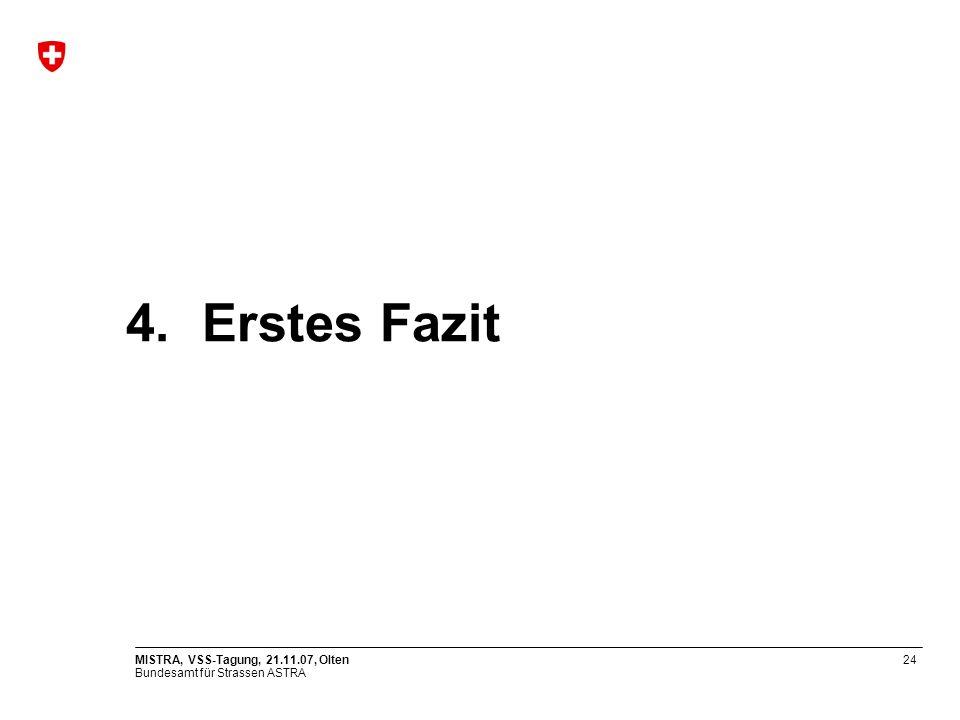 Bundesamt für Strassen ASTRA MISTRA, VSS-Tagung, 21.11.07, Olten24 4.Erstes Fazit