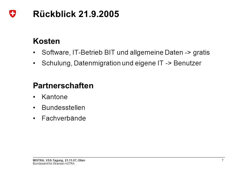 Bundesamt für Strassen ASTRA MISTRA, VSS-Tagung, 21.11.07, Olten7 Rückblick 21.9.2005 Kosten Software, IT-Betrieb BIT und allgemeine Daten -> gratis S