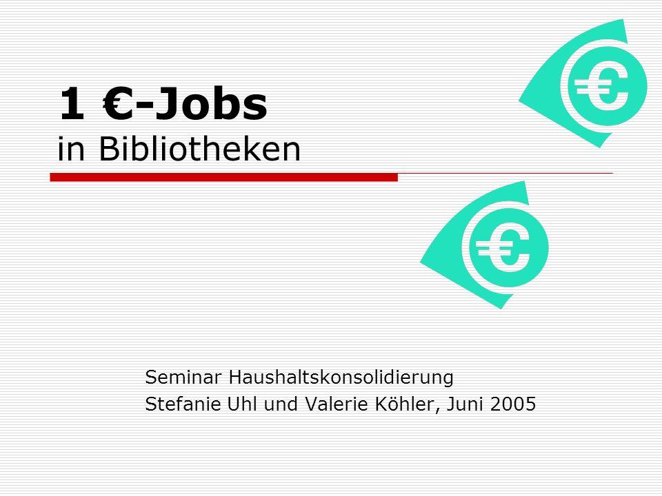 1 -Jobs in Bibliotheken Seminar Haushaltskonsolidierung Stefanie Uhl und Valerie Köhler, Juni 2005