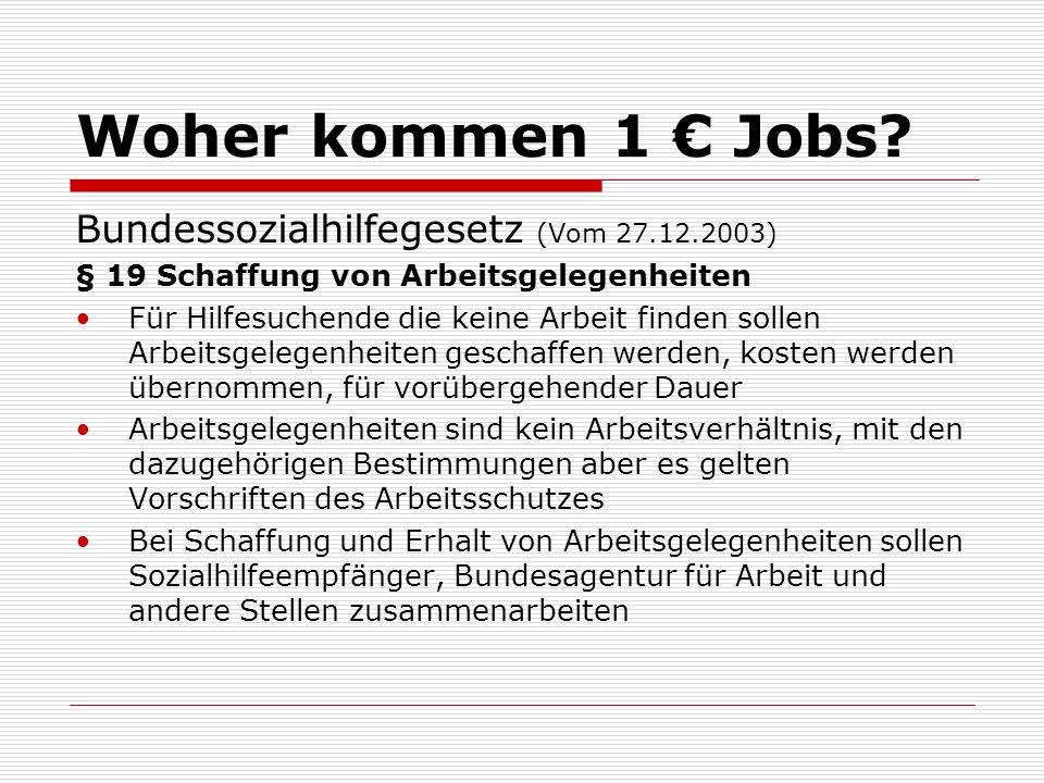 Woher kommen 1 Jobs? Bundessozialhilfegesetz (Vom 27.12.2003) § 19 Schaffung von Arbeitsgelegenheiten Für Hilfesuchende die keine Arbeit finden sollen