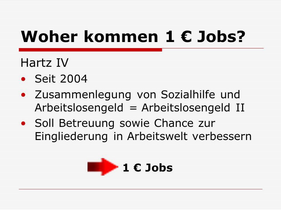 Woher kommen 1 Jobs? Hartz IV Seit 2004 Zusammenlegung von Sozialhilfe und Arbeitslosengeld = Arbeitslosengeld II Soll Betreuung sowie Chance zur Eing