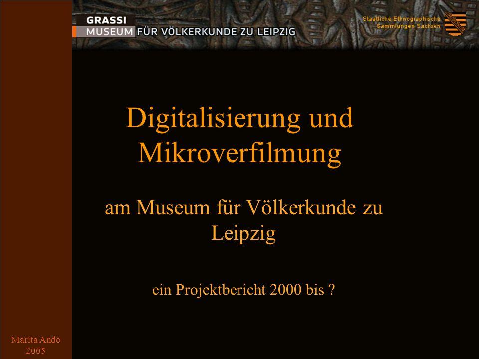 Marita Ando 2005 Digitalisierung und Mikroverfilmung am Museum für Völkerkunde zu Leipzig ein Projektbericht 2000 bis ?