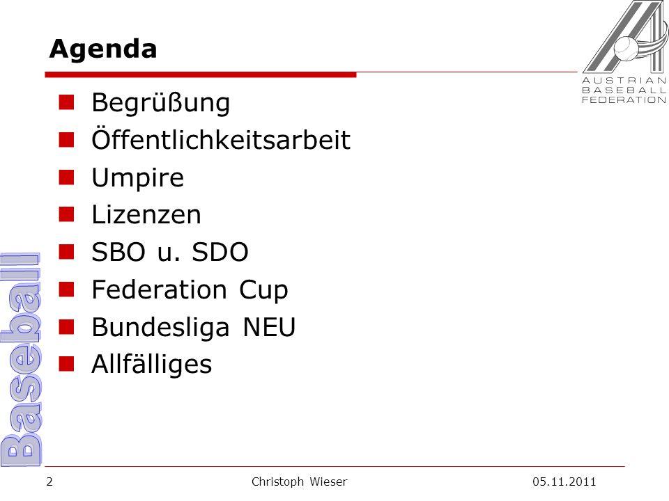 Christoph Wieser 05.11.20112 Agenda Begrüßung Öffentlichkeitsarbeit Umpire Lizenzen SBO u.