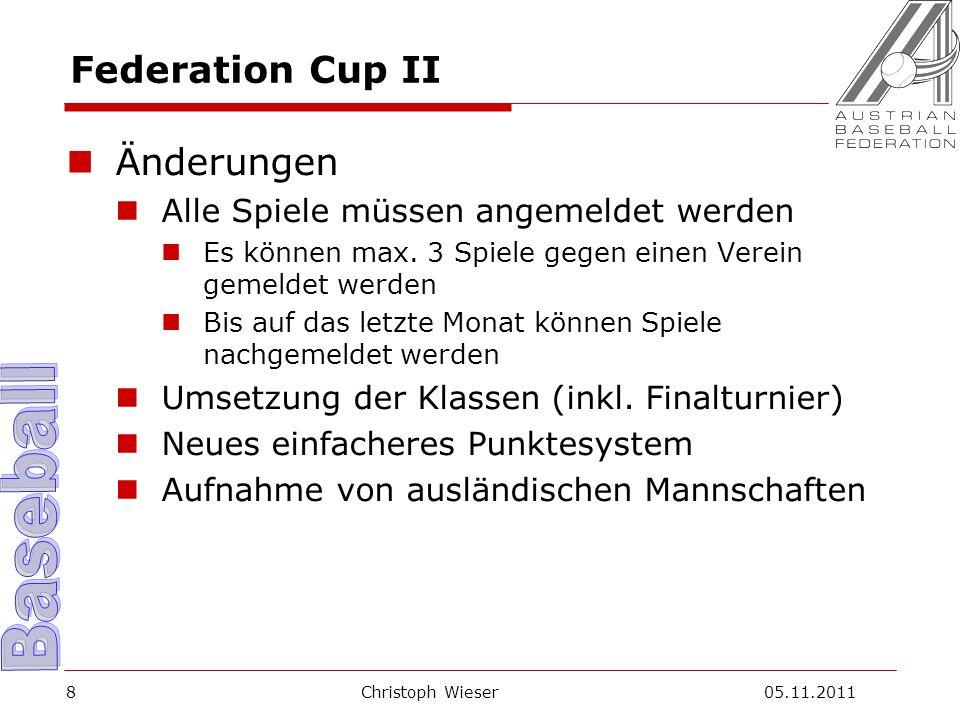 Christoph Wieser 05.11.20118 Federation Cup II Änderungen Alle Spiele müssen angemeldet werden Es können max.