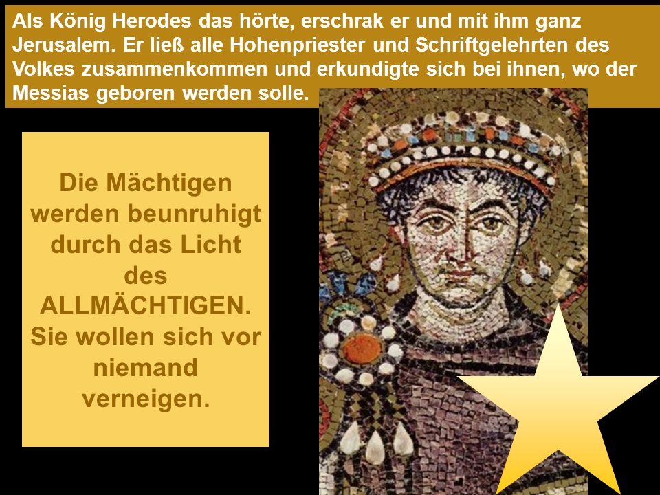 Als König Herodes das hörte, erschrak er und mit ihm ganz Jerusalem.