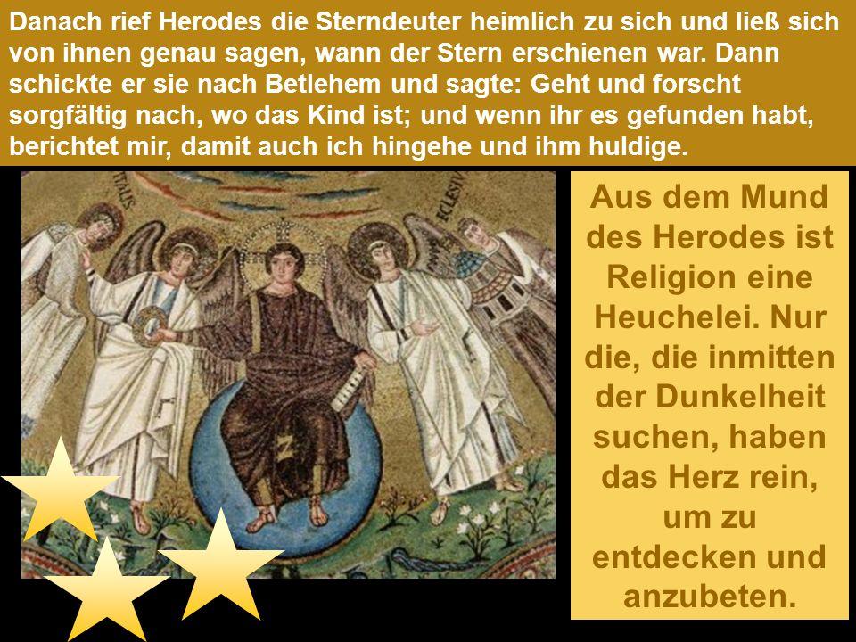 Danach rief Herodes die Sterndeuter heimlich zu sich und ließ sich von ihnen genau sagen, wann der Stern erschienen war.