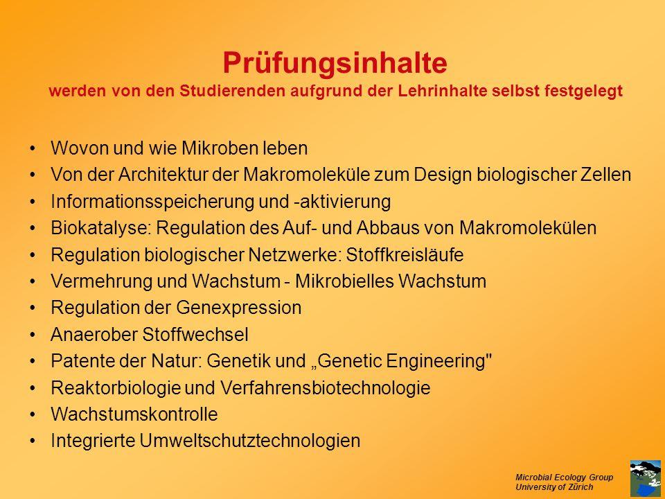 Microbial Ecology Group University of Zürich Prüfungsinhalte werden von den Studierenden aufgrund der Lehrinhalte selbst festgelegt Wovon und wie Mikr