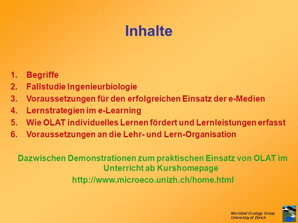 Microbial Ecology Group University of Zürich Inhalte 1.Begriffe 2.Fallstudie Ingenieurbiologie 3.Voraussetzungen für den erfolgreichen Einsatz der e-M