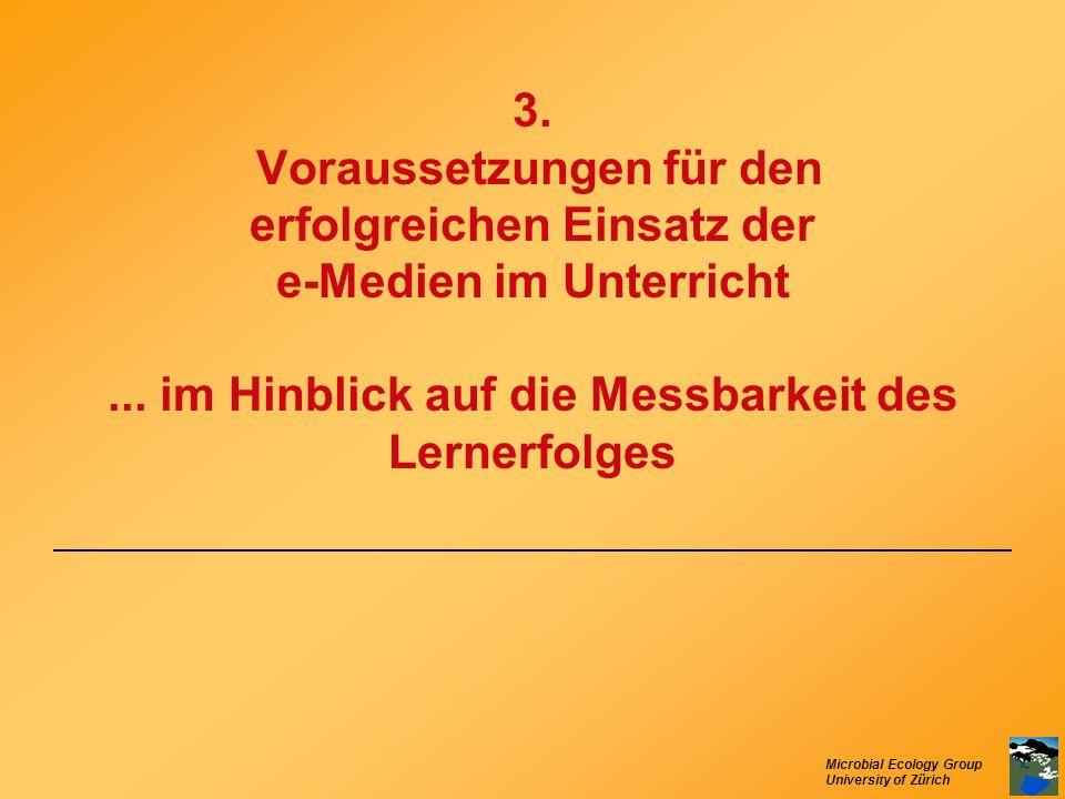 Microbial Ecology Group University of Zürich 3. Voraussetzungen für den erfolgreichen Einsatz der e-Medien im Unterricht... im Hinblick auf die Messba