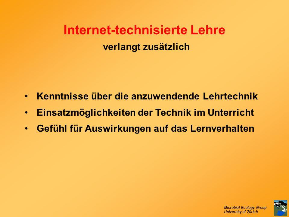 Microbial Ecology Group University of Zürich Internet-technisierte Lehre verlangt zusätzlich Kenntnisse über die anzuwendende Lehrtechnik Einsatzmögli