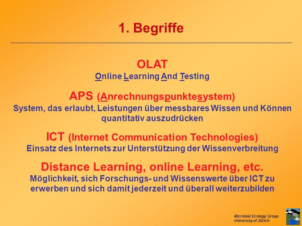 Microbial Ecology Group University of Zürich 1. Begriffe OLAT Online Learning And Testing APS (Anrechnungspunktesystem) System, das erlaubt, Leistunge