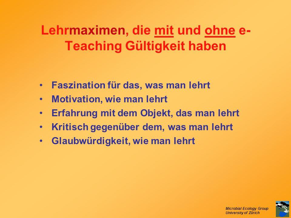 Microbial Ecology Group University of Zürich Lehrmaximen, die mit und ohne e- Teaching Gültigkeit haben Faszination für das, was man lehrt Motivation,