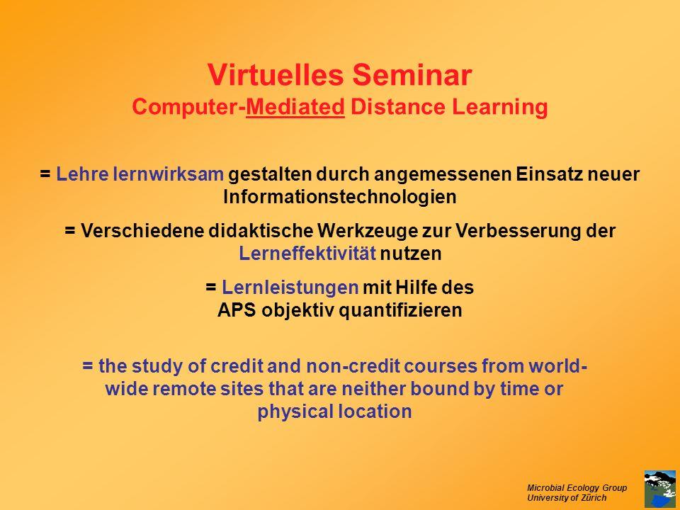 Microbial Ecology Group University of Zürich Virtuelles Seminar Computer-Mediated Distance Learning = Lehre lernwirksam gestalten durch angemessenen E