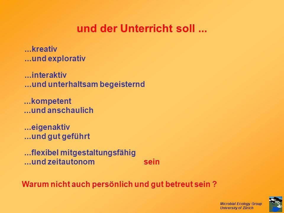 Microbial Ecology Group University of Zürich und der Unterricht soll......kreativ...und explorativ...interaktiv...und unterhaltsam begeisternd...kompe