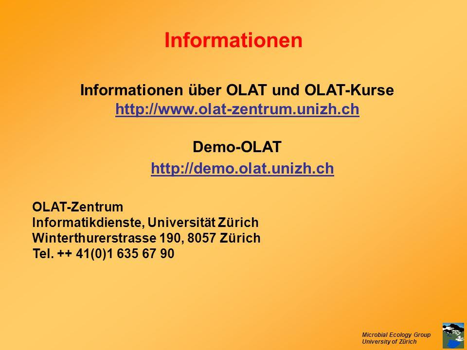 Microbial Ecology Group University of Zürich Informationen Informationen über OLAT und OLAT-Kurse http://www.olat-zentrum.unizh.ch Demo-OLAT http://de