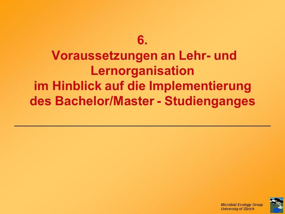 Microbial Ecology Group University of Zürich 6. Voraussetzungen an Lehr- und Lernorganisation im Hinblick auf die Implementierung des Bachelor/Master