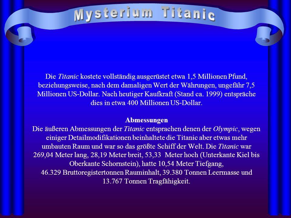 Die Titanic kostete vollständig ausgerüstet etwa 1,5 Millionen Pfund, beziehungsweise, nach dem damaligen Wert der Währungen, ungefähr 7,5 Millionen U