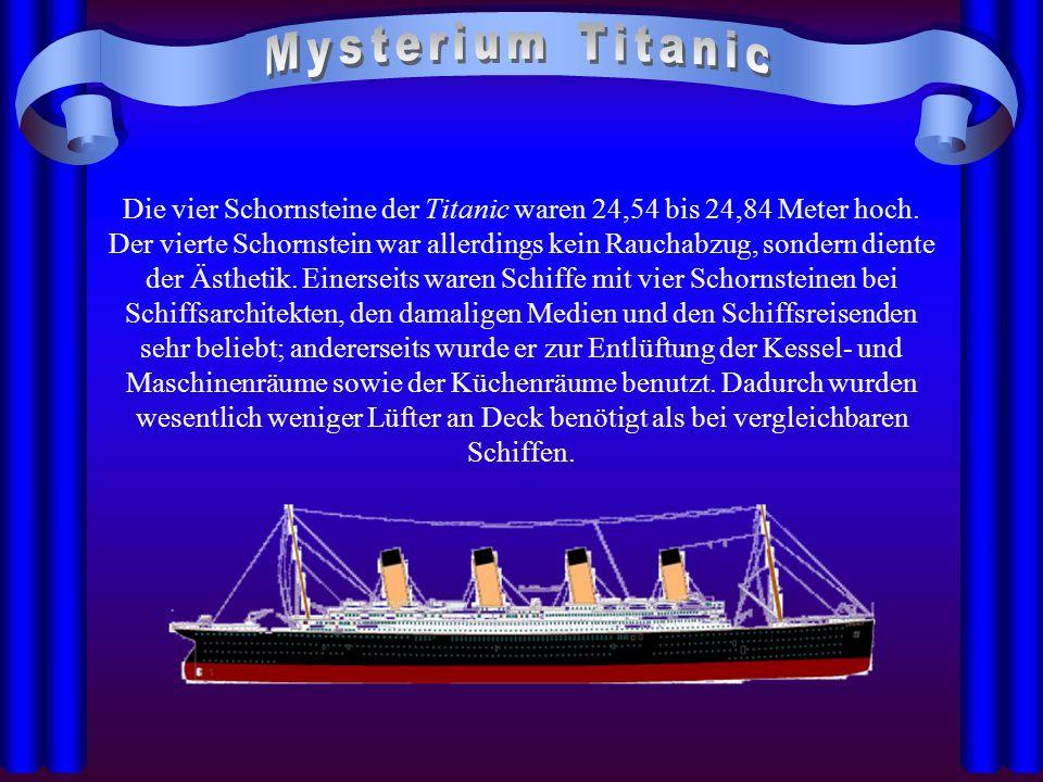 Die vier Schornsteine der Titanic waren 24,54 bis 24,84 Meter hoch. Der vierte Schornstein war allerdings kein Rauchabzug, sondern diente der Ästhetik