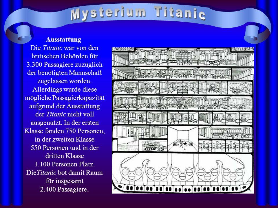 Ausstattung Die Titanic war von den britischen Behörden für 3.300 Passagiere zuzüglich der benötigten Mannschaft zugelassen worden. Allerdings wurde d